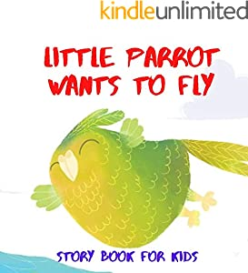 Little Parrot Wants To Fly: Before Bed Children's Book- Cute story - ages- Easy reading Illustrations -Adventure  . (English Edition)