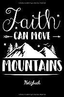 Faith can move Mountains Notizbuch: Tolles christliches Notizbuch mit linierten Seiten | Eintragen von Notizen, Terminen, Gebeten & Predigten oder geistlichen Impulsen|DIN A5 Liniert | Geschenk fuer Christen & Glaeubige