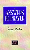 Answers to Prayer: From George Mueller's Narratives (Moody Classics)
