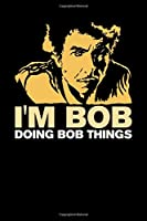I'm Bob Doing Bob Things: 120 Pages I 6x9 I Monthly Planner I Funny Bob Name & Humor Gifts I Apparel