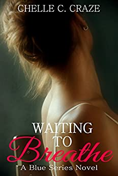 Waiting to Breathe (The Blue Series Book 2) by [Craze, Chelle C.]