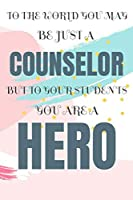 To The World You May Be Just A Counselor But To Your Students You Are A Hero School Counselor Planner 2019-2020 Academic Calendar Monthly Planner