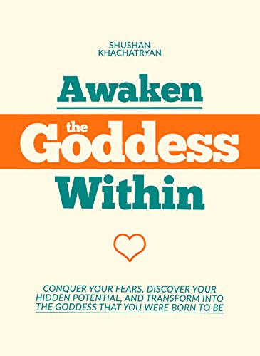 Awaken The Goddess Within: Conquer Your Fears, Discover Your Hidden Potential, And Transform Into The Goddess That You Were Born To Be (English Edition)