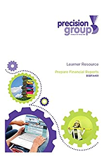 Prepare Financial Reports: BSBFIA401 by [(Australia) Pty Ltd, Precision Group]