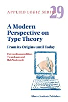 A Modern Perspective on Type Theory: From its Origins until Today (Applied Logic Series)