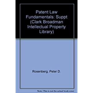 Patent Law Fundamentals (Clark Broadman Intellectual Property Library)