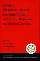 Design Principles for the Immune System and Other Distributed Autonomous Systems (SANTA FE INSTITUTE STUDIES IN THE SCIENCES OF COMPLEXITY PROCEEDINGS)