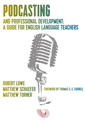 Podcasting and Professional Development: A Guide for English Language Teachers (English Edition)