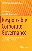 Responsible Corporate Governance: Towards Sustainable and Effective Governance Structures (CSR, Sustainability, Ethics & Governance)