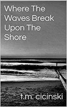 Where The Waves Break Upon The Shore by [Cicinski, T.M]