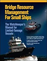 Bridge Resource Management for Small Ships: The Watchkeeper's Manual for Limited-Tonnage Vessels by Daniel S. Parrott(2011-03-08)