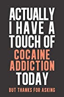 Actually I have a touch of Cocaine Addiction: Daily Diary journal - notebook to write in recording your thoughts and experiences