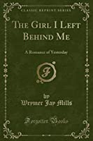 The Girl I Left Behind Me: A Romance of Yesterday (Classic Reprint)