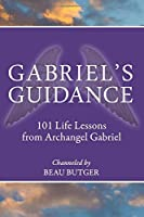 Gabriel's Guidance: 101 Life Lessons from Archangel Gabriel