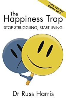 The Happiness Trap: Stop Struggling, Start Living by [Harris, Russ]