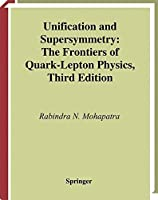 Unification and Supersymmetry: The Frontiers of Quark-Lepton Physics (Graduate Texts in Contemporary Physics) by Rabindra N. Mohapatra(2002-10-01)