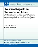 Transient Signals on Transmission Lines: An Introduction to Non-Ideal Effects and Signal Integrity Issues in Electrical Systems (Synthesis Lectures on Computational Electromagenetics)