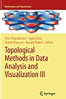 Topological Methods in Data Analysis and Visualization III: Theory, Algorithms, and Applications (Mathematics and Visualization)