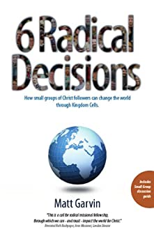 6 Radical Decisions: How small groups of Christ followers can change the world through Kingdom Cells by [Garvin, Matt]