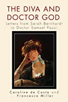 The Diva and Doctor God: Letters from Sarah Bernhardt to Doctor Samuel Pozzi