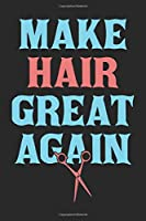 Make Hair Great Again: Hairstylist Notebook Blank Dot Gird Barber Journal dotted with dots 6x9 120 Pages Checklist Record Book Barbers Hairdresser Take Notes Gift for Hairstylists Planner Men Women Kids Christmas Gift for Barber Hairstylists