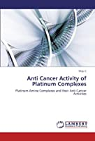 Anti Cancer Activity of Platinum Complexes: Platinum-Amine Complexes and their Anti Cancer Activities【洋書】 [並行輸入品]