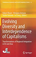 Evolving Diversity and Interdependence of Capitalisms: Transformations of Regional Integration in EU and Asia (Evolutionary Economics and Social Complexity Science)