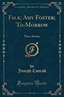 Falk; Amy Foster; To-Morrow: Three Stories (Classic Reprint)