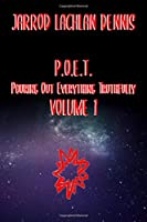 P.O.E.T. (Pouring Out Everything Truthfully) Volume 1