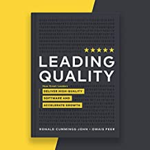 Leading Quality: How Great Leaders Deliver High-Quality Software and Accelerate Growth
