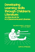Developing Learning Skills Through Children's Literature: An Idea Book for K-5 Classroom and Libraries