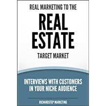 Real Marketing To The Real Estate Target Market: Interviews With Customers In Your Niche Audience (Marketing Strategies Series Book 2)
