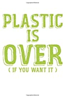 Plastic Is Over If You Want It Eco Ocean Pollution: Dot Grid Plastic Is Over If You Want It Eco Ocean Pollution  / Journal Gift - Large ( 6 x 9 inches ) - 120 Pages || Softcover