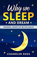 Why We Sleep and Dream: Powerful Secrets of Better Health