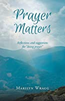 Prayer Matters: Reflections and Suggestions for Doing Prayer