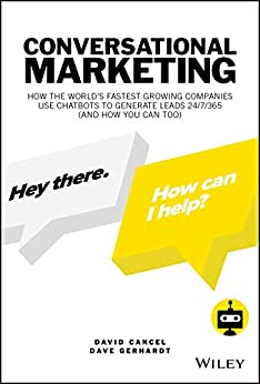 [Cancel, David, Gerhardt, Dave]のConversational Marketing: How the World's Fastest Growing Companies Use Chatbots to Generate Leads 24/7/365 (and How You Can Too) (English Edition)