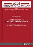 The Entrenchment of the 'Unus Alterum' Pattern: Four Essays on Latin and Old Romance Reciprocal Constructions (Lódz Studies in Language)