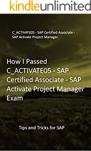 How I Passed C_ACTIVATE05 - SAP Certified Associate - SAP Activate Project Manager Exam: Tips and Tricks for SAP (English Edition)