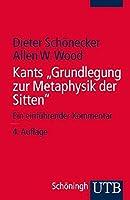 """Kants """"Grundlegung zur Metaphysik der Sitten"""": Ein einfuehrender Kommentar"""