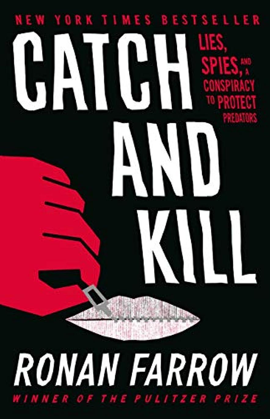 持っている絶対の休憩するCatch and Kill: Lies, Spies, and a Conspiracy to Protect Predators (English Edition)