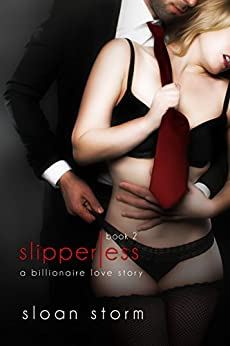 Slipperless #2: A Billionaire Love Story (Billionaire Romance: Slipperless Series) by [Storm, Sloan]