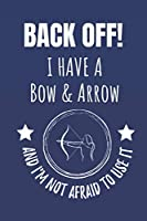 Back Off! I Have a Bow & Arrow And I'm Not Afraid To Use It: Archery Lover's Notebook Journal.