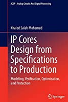 IP Cores Design from Specifications to Production: Modeling, Verification, Optimization, and Protection (Analog Circuits and Signal Processing)