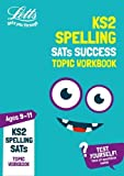 KS2 English Spelling Age 9-11 SATs Topic Practice Workbook: 2019 (Letts KS2 Revision Success)