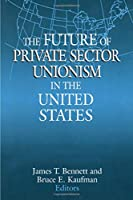 The Future of Private Sector Unionism in the United States (Issues in Work and Human Resources (Paperback))