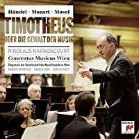 Handel/Mozart/Mosel: Timotheus Oder by Nikolaus Harnoncourt (2013-07-24)