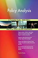 Policy Analysis A Complete Guide - 2020 Edition