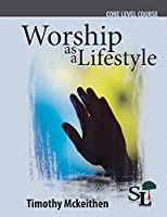Worship as a Lifestyle: A Core Course of the School of Leadership