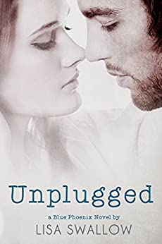 Unplugged (The Blue Phoenix Series Book 3) by [Swallow, Lisa]