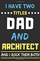 I Have Two Titles Dad And Architect And I Rock Them Both: lined notebook,Funny Architect gift